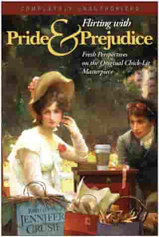 Flirting With Pride And Prejudice: Fresh Perspectives On The Original Chick Lit Masterpiece by Jennifer Crusie