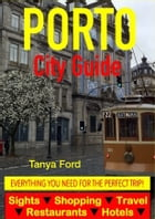 Porto City Guide - Sightseeing, Hotel, Restaurant, Travel & Shopping Highlights by Tanya Ford