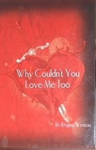 Why Couldn't You Love Me Too by Regina Weston