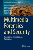 Multimedia Forensics and Security: Foundations, Innovations, and Applications by Aboul Ella Hassanien