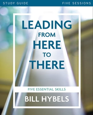 Leading from Here to There Study Guide Five Essential Skills
