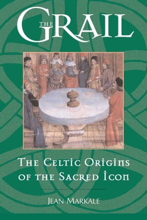 The Grail The Celtic Origins of the Sacred Icon