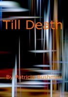 Till Death by Patricia Bushman