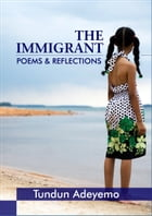 The Immigrant: Poems and Reflections by Tundun Adeyemo
