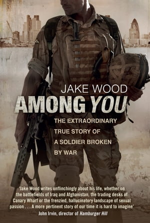 Among You The Extraordinary True Story of a Soldier Broken by War