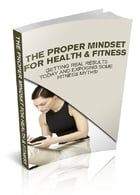 The Proper Mindset For Health & Fitness by Anonymous