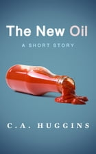 The New Oil by C.A. Huggins