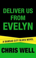 Deliver Us From Evelyn by Chris Well