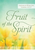 Fruit of the Spirit: Inspiration for Women from Galatians 5:22-23 by Marcia Hornok