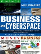 Business and CyberSpace: 4 Book Complete Collection Boxed Set for Beginners by Alex Nkenchor Uwajeh