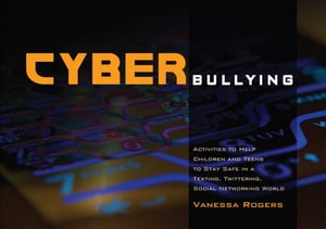 Cyberbullying Activities to Help Children and Teens to Stay Safe in a Texting,  Twittering,  Social Networking World