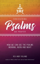 Discovering Psalms as Prayer: How we can use the Psalms morning, noon and night by Rev Andy Roland