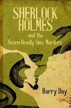 Sherlock Holmes and the Seven Deadly Sins Murders by Barry Day