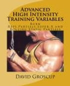 Advanced High Intensity Training Variables: Burn Reps,Partial Reps,Super-X Holds and Rolling Static Partials by David Groscup