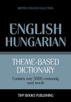 Theme-based dictionary British English-Hungarian - 5000 words by Andrey Taranov
