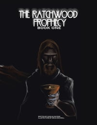 The Ratchwood Prophecy: Book One