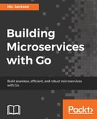 Building Microservices with Go by Nic Jackson
