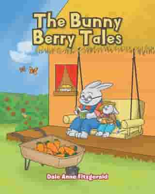The Bunny Berry Tales by Dale Anne Fitzgerald