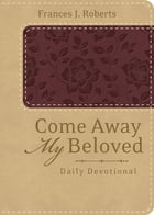 Come Away My Beloved Daily Devotional (Deluxe) by Frances J. Roberts