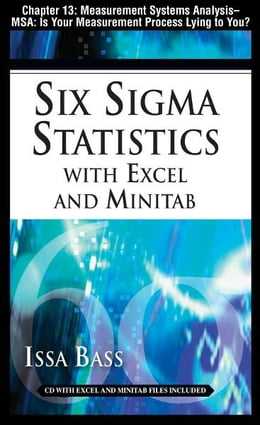 Book Six Sigma Statistics with EXCEL and MINITAB, Chapter 13 - Measurement Systems Analysis -- MSA: Is… by Issa Bass