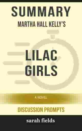 Summary: Martha Hall Kelly's Lilac Girls: A Novel (Discussion Prompts) by Sarah Fields