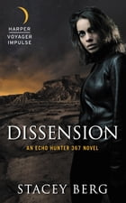 Dissension: An Echo Hunter 367 Novel by Stacey Berg