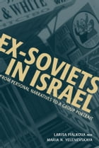 Ex-Soviets in Israel: From Personal Narratives to a Group Portrait by Larisa Fialkova