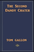 The Second Dandy Chater by Tom Gallon