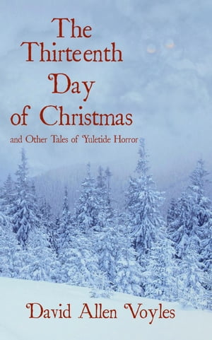 The Thirteenth Day of Christmas and Other Tales of Yuletide Horror by David Allen Voyles