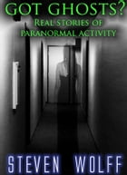 Got Ghosts?: Real Stories of Paranormal Activity by Steven Wolff