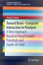 Toward Brain-Computer Interaction in Paralysis: A New Approach Based on Visual Evoked Potentials and Depth-of-Field by Anibal Cotrina