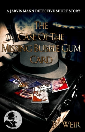 The Case of the Missing Bubble Gum Card: A Jarvis Mann Detective Short Story