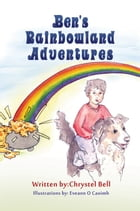 Ben's Rainbowland Adventures by Chrystel Bell