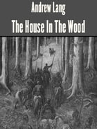 The House In The Wood by Andrew Lang