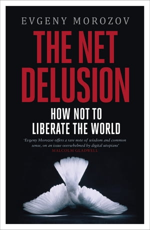 The Net Delusion How Not to Liberate The World