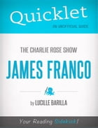Quicklet on The Charlie Rose Show: James Franco (CliffNotes-like Summary) by Lucille  Barilla