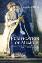 Purification of Memory: A Study of Orthodox Theologians from a Catholic Perspective by Ambrose Mong