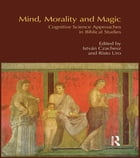Mind, Morality and Magic: Cognitive Science Approaches in Biblical Studies