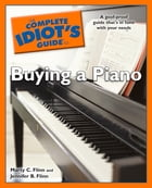 The Complete Idiot's Guide to Buying a Piano by Jennifer B. Flinn