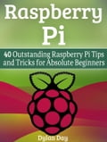 Raspberry Pi: 40 Outstanding Raspberry Pi Tips and Tricks for Absolute Beginners 30598a5d-6b91-441b-842a-e7be24acb5fc