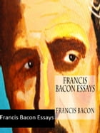 Francis Bacon Essays by Francis Bacon