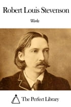 Works of Robert Louis Stevenson by Robert Louis Stevenson