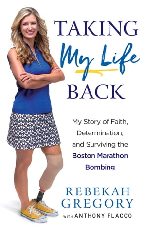 Taking My Life Back My Story of Faith,  Determination,  and Surviving the Boston Marathon Bombing