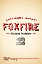 Meats and Small Game: The Foxfire Americana Library (4) by Foxfire Fund, Inc.