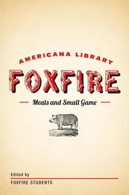 Book Meats and Small Game: The Foxfire Americana Library (4) by Foxfire Fund, Inc.