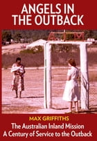Angels in the Outback: The Australian Inland Mission by Max Griffiths