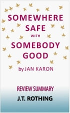 Somewhere Safe with Somebody Good by Jan Karon - Review Summary by J.T. Rothing