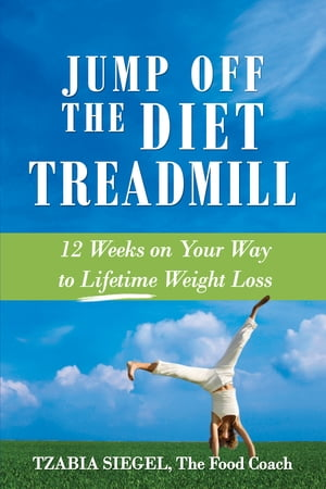 Jump Off the Diet Treadmill: 12 weeks on Your Way to Lifetime Weight Loss by Tzabia Siegel