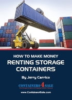 How to Make Money Renting Storage Containers by Jerry Carrico