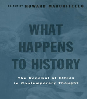 What Happens to History The Renewal of Ethics in COntemporary Thought